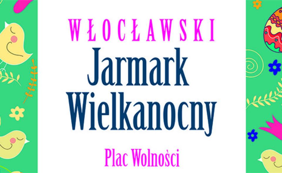 Włocławski Jarmark Wielkanocny. 4-5 kwietnia 2020 r.