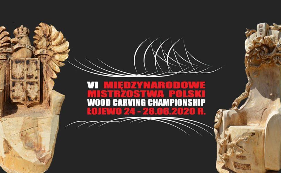 6. Międzynarodowe Mistrzostwa Polski w Rzeźbieniu w Drewnie – Wood Carving Championship. Łojewo, 24-28 czerwca 2020
