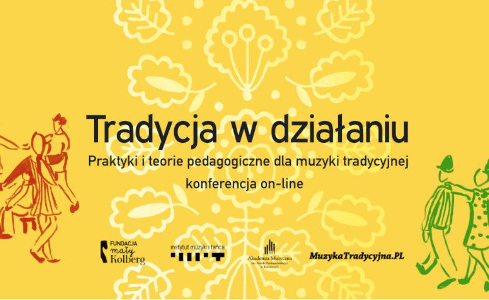 Tradycja w działaniu. Praktyki i teorie edukacyjne dla muzyki tradycyjnej – konferencja online, 18 czerwca 2020 r.
