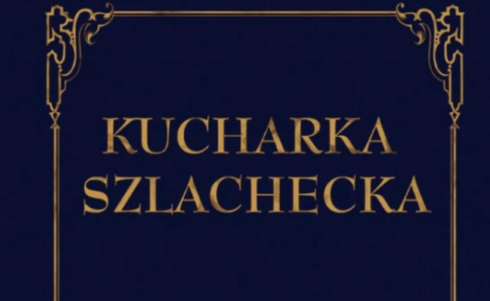 Kucharka szlachecka – podarek dla młodych gospodyń 1885