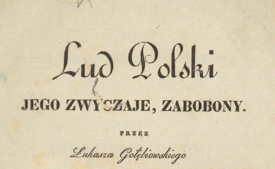 """""""Lud polski, jego zwyczaje i zabobony"""", Łukasz Gołębiowski"""