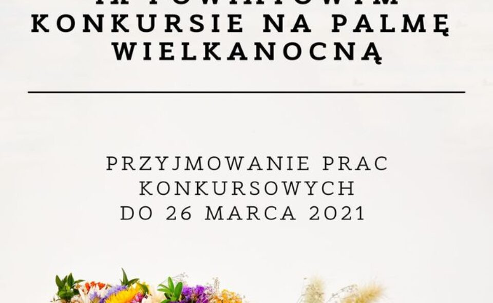 IX Powiatowy Konkurs na Palmę Wielkanocną – Bełżec, do 26. marca 2021r.