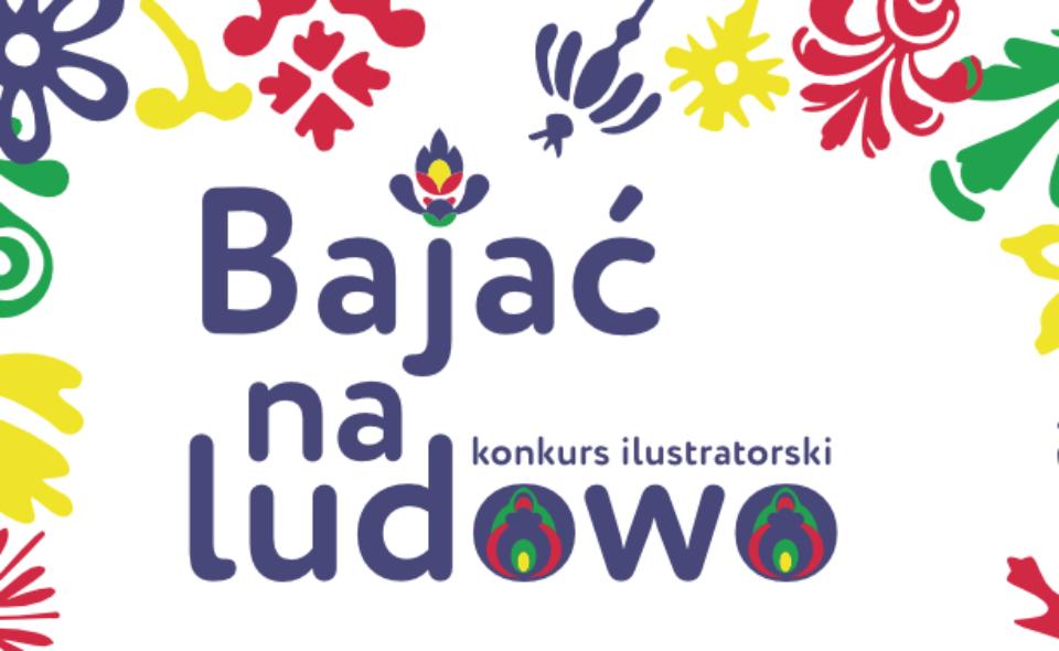 """Konkurs plastyczny """"Bajać na ludowo"""" dla szkół z Częstochowy oraz okolic! Zilustrujcie polskie bajki i podania ludowe, a prace przyślijcie do nas!"""