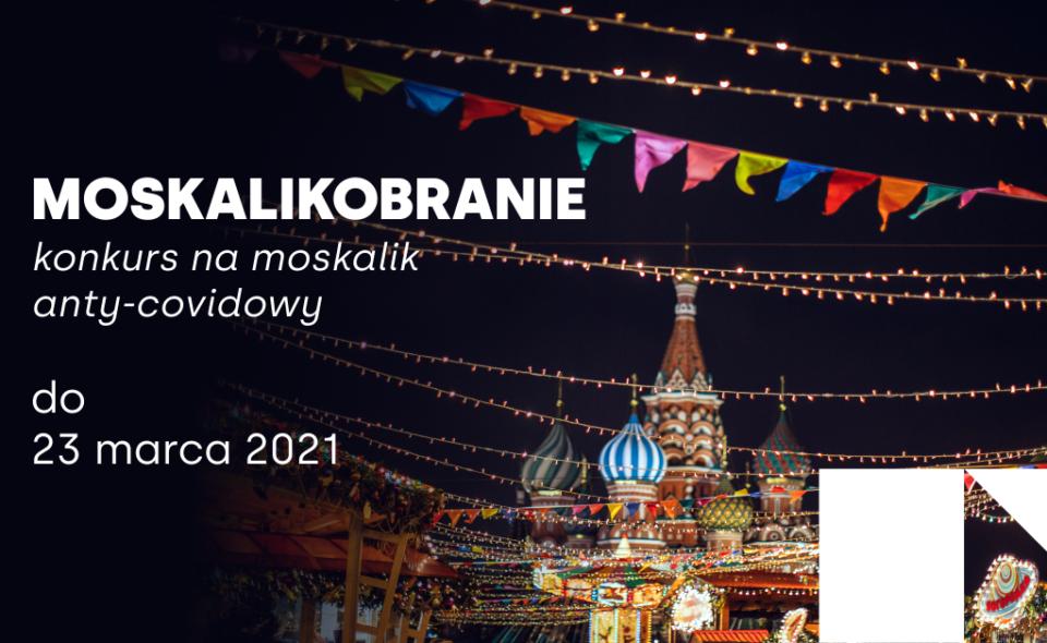 Moskalikobranie, czyli konkurs na moskalik anty-covidowy – Gdańsk, do 23. marca 2021r.