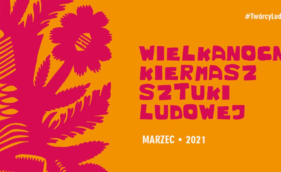 Wielkanocny Kiermasz Sztuki Ludowej #TwórcyLudowiWpandemii – Lublin, 31. marca 2021r. godz. 11-12 <span class=