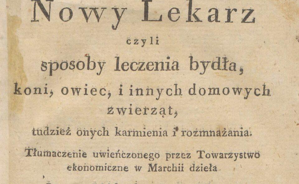 """""""Nowy lekarz, czyli sposoby leczenia koni, bydła, owiec i innych domowych zwierząt, tudzież onych karmienia i rozmnażania"""", Wrocław, 1821"""