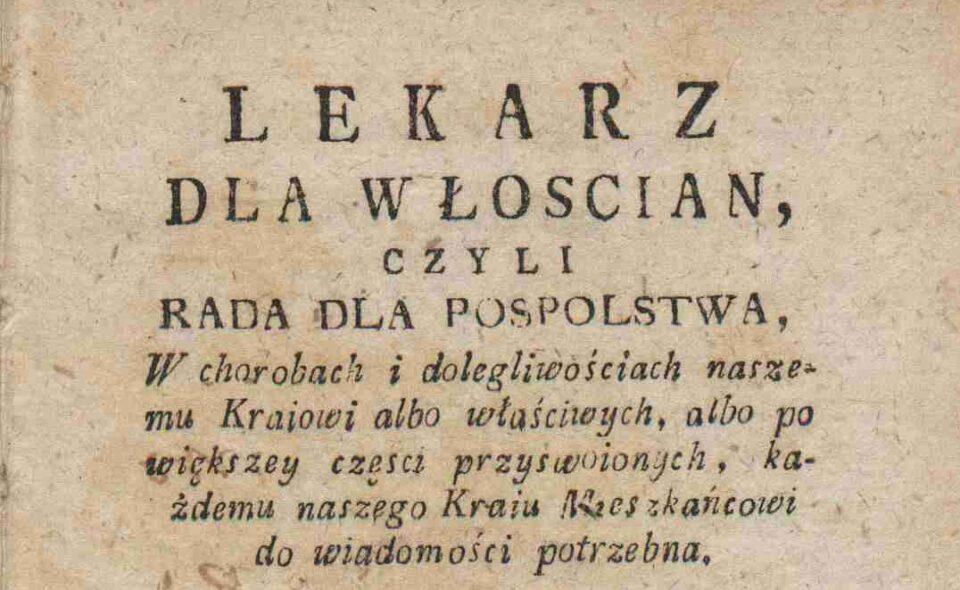 Lekarz dla włoscian czyli Rada dla pospolstwa w chorobach i dolegliwościach … każdemu … do wiadomości potrzebna, Kalisz 1793