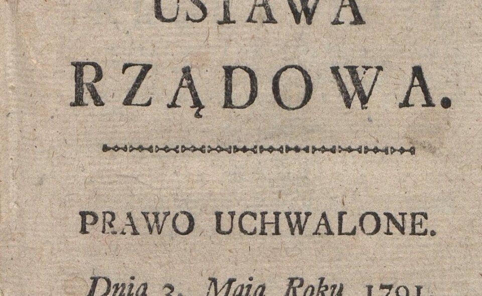 """Ustawa Rządowa: prawo uchwalone dnia 3. maia, roku 1791…""""   Warszawa, 1791"""