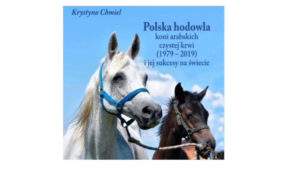 """""""Polska hodowla koni arabskich czystej krwi (1979-2019) i jej sukcesy na świecie"""" – prezentacja nowego wydawnictwa Instytutu!"""