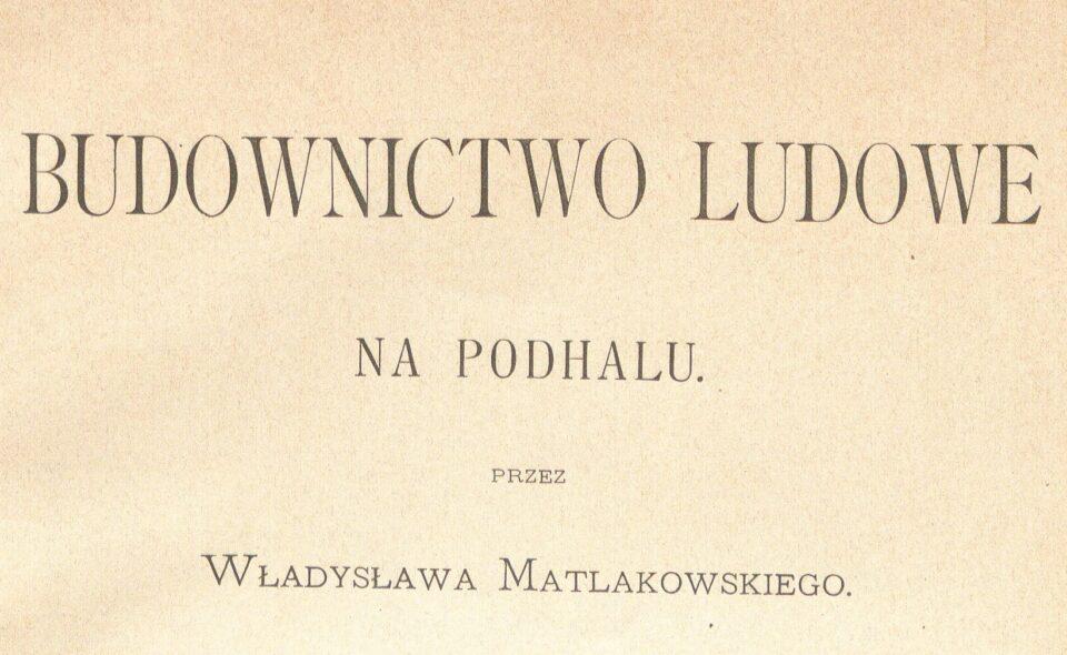 """""""Budownictwo ludowe na Podhalu"""", Kraków 1892"""