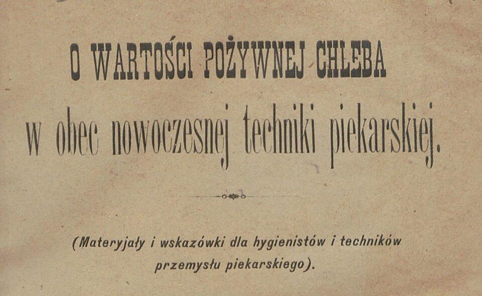 O wartości pożywnej chleba wobec nowoczesnej techniki piekarskiej, Warszawa 1886